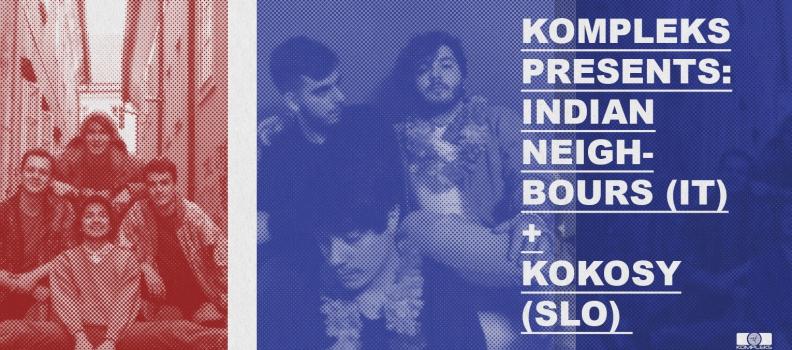 Kompleks presents: Indian Neighbours (IT) / Kokosy (SLO)